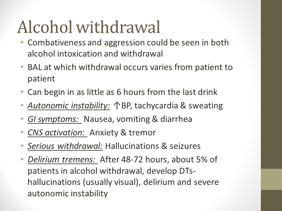 Alcohol withdrawal Combativeness and aggression could be seen in both alcohol intoxication and withdrawal.