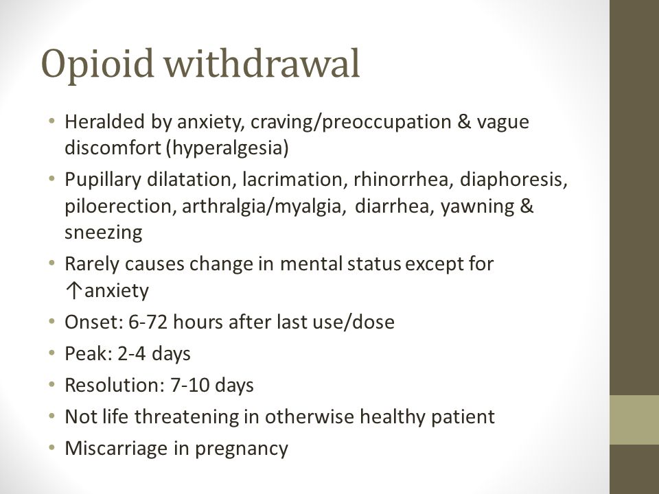 Opioid withdrawal Heralded by anxiety, craving/preoccupation & vague discomfort (hyperalgesia)
