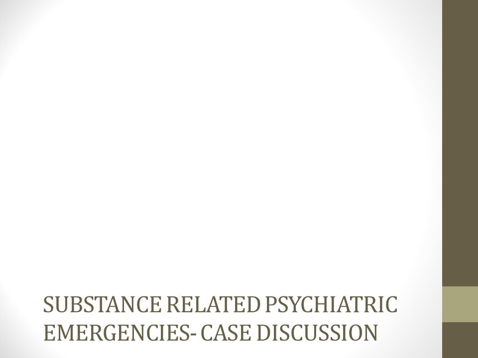 Substance Related psychiatric emergencies- case discussion