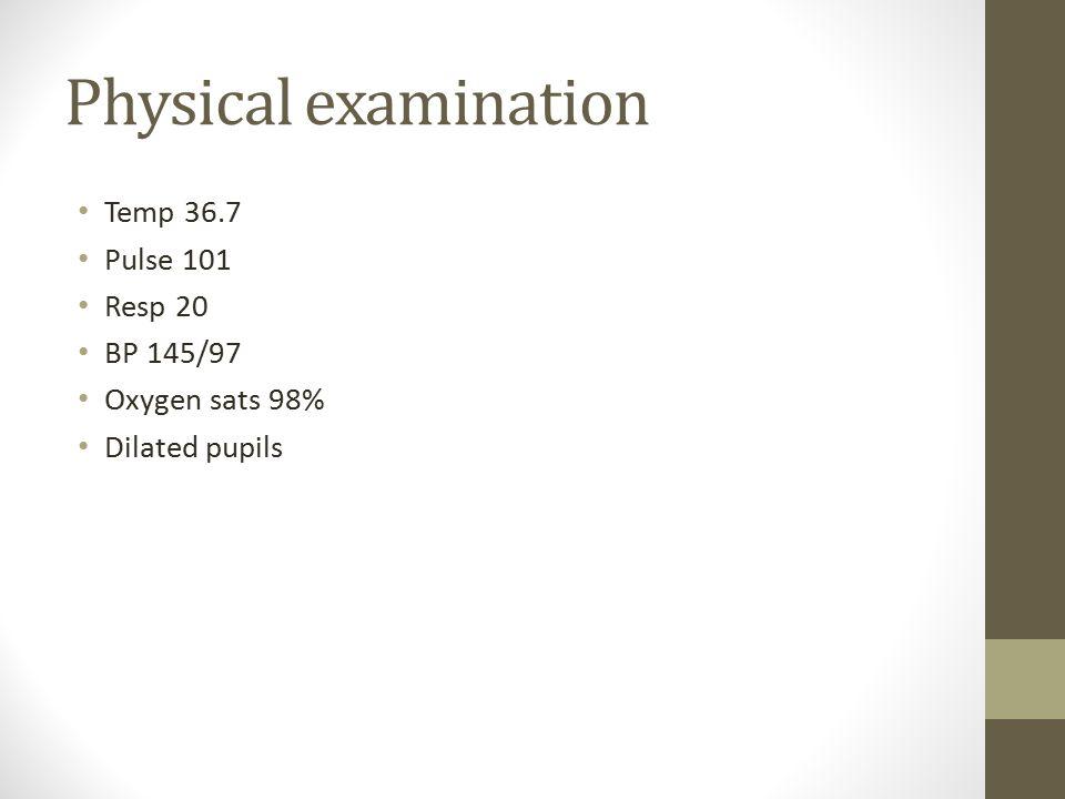 Physical examination Temp 36.7 Pulse 101 Resp 20 BP 145/97