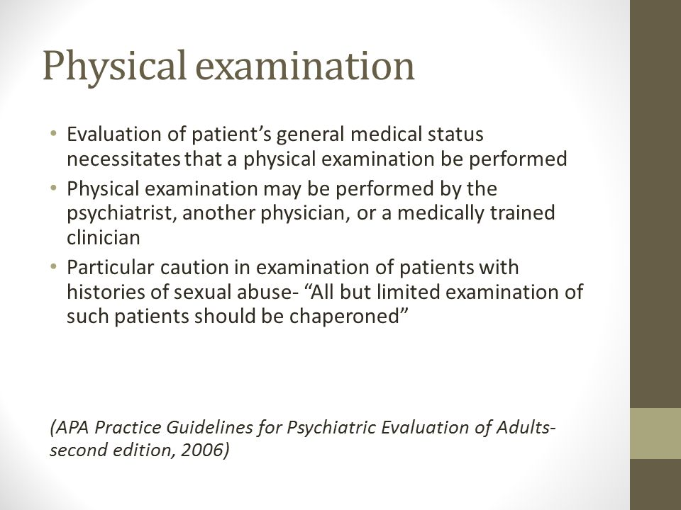 Physical examination Evaluation of patient's general medical status necessitates that a physical examination be performed.