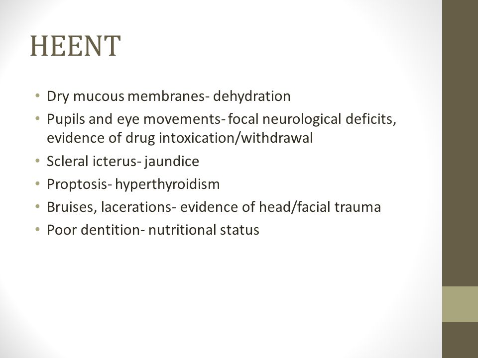HEENT Dry mucous membranes- dehydration