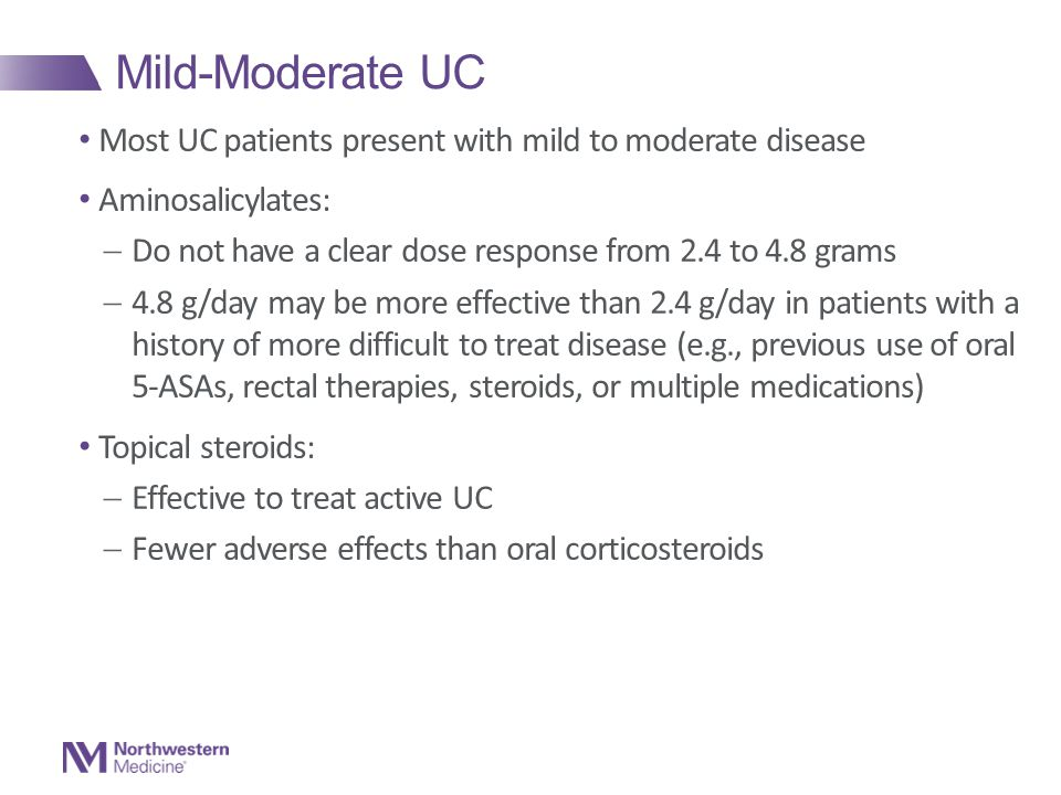 Mild-Moderate UC Most UC patients present with mild to moderate disease. Aminosalicylates: Do not have a clear dose response from 2.4 to 4.8 grams.