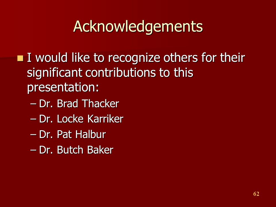 Acknowledgements I would like to recognize others for their significant contributions to this presentation: