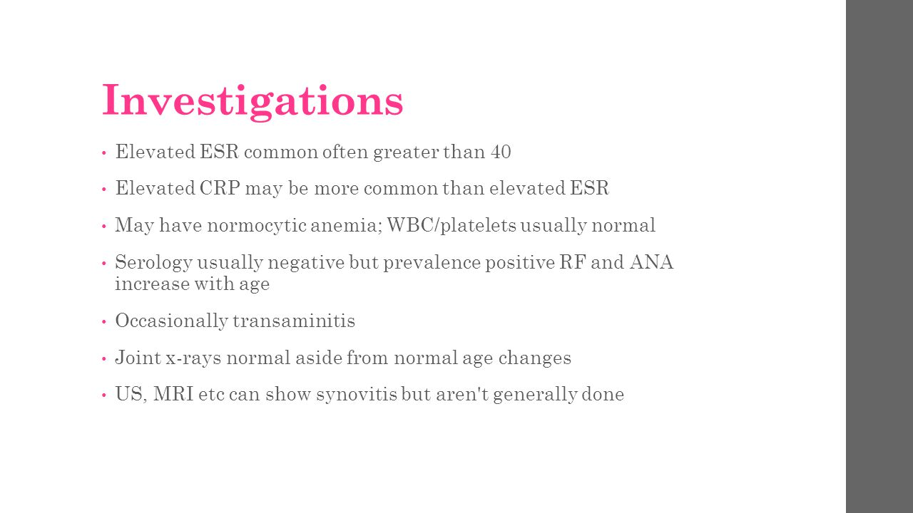 Investigations Elevated ESR common often greater than 40