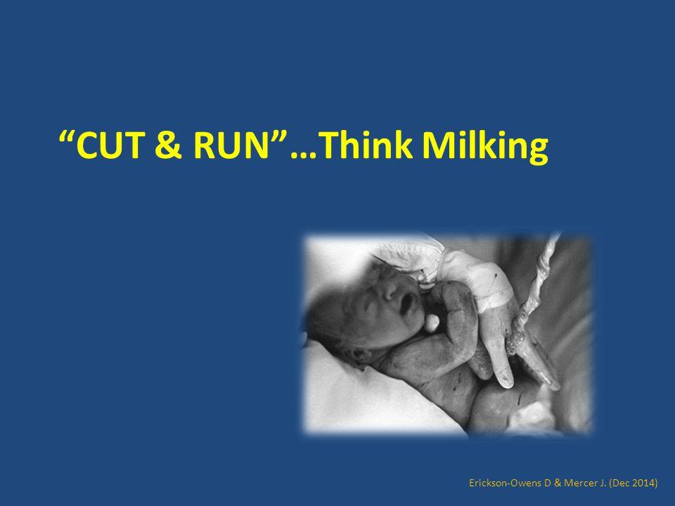CUT & RUN …Think Milking