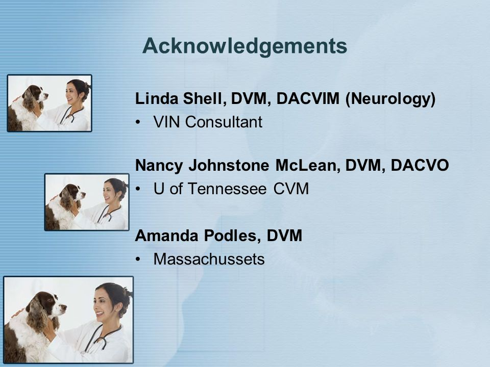 Acknowledgements Linda Shell, DVM, DACVIM (Neurology) VIN Consultant