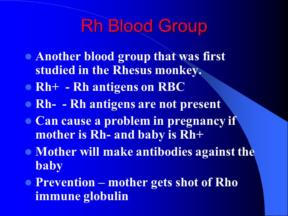Rh Blood Group Another blood group that was first studied in the Rhesus monkey. Rh+ - Rh antigens on RBC.