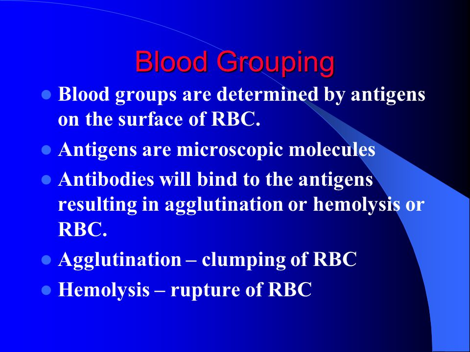 Blood Grouping Blood groups are determined by antigens on the surface of RBC. Antigens are microscopic molecules.