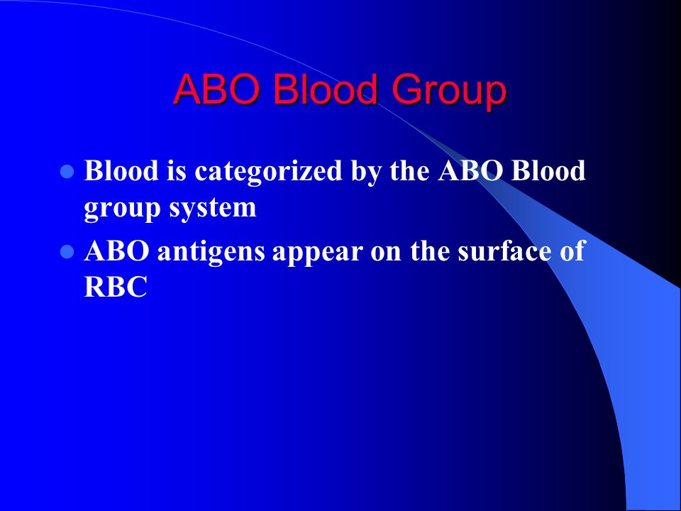 ABO Blood Group Blood is categorized by the ABO Blood group system
