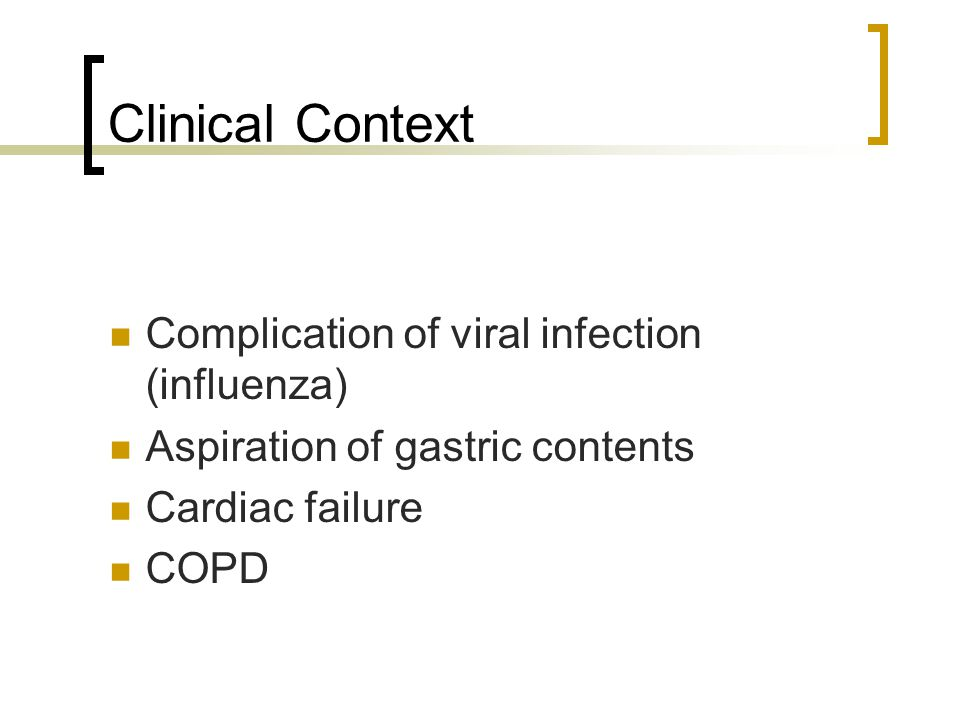 Clinical Context Complication of viral infection (influenza)