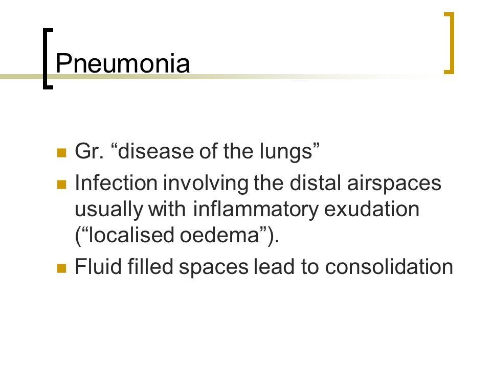 Pneumonia Gr. disease of the lungs