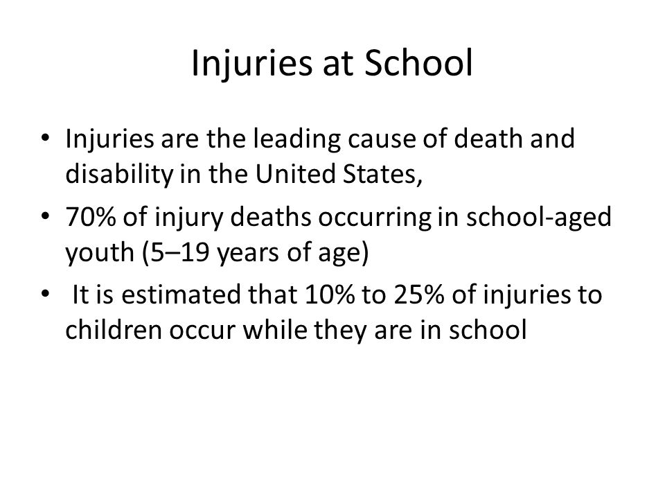 Injuries at School Injuries are the leading cause of death and disability in the United States,