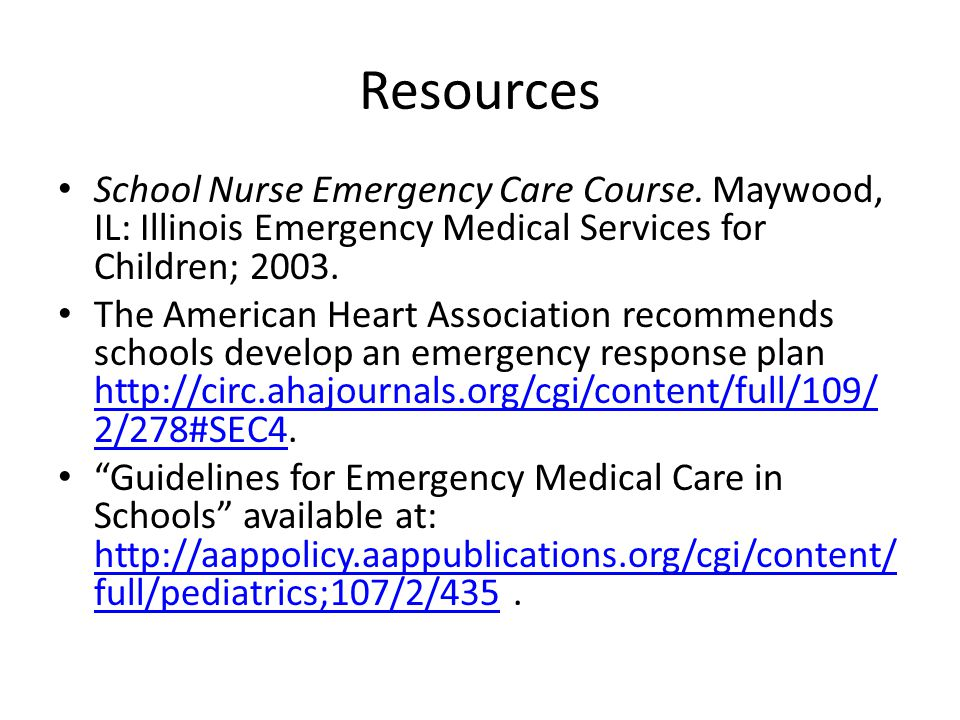 Resources School Nurse Emergency Care Course. Maywood, IL: Illinois Emergency Medical Services for Children; 2003.