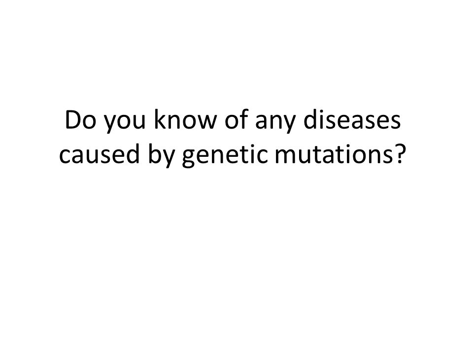 Do you know of any diseases caused by genetic mutations