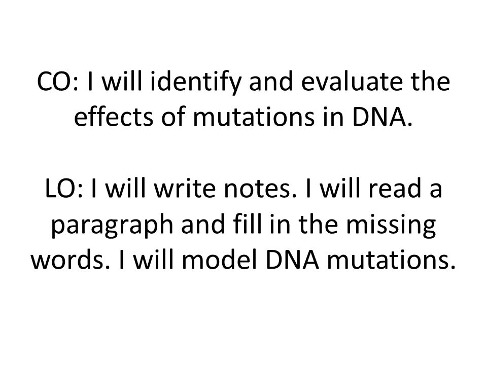 CO: I will identify and evaluate the effects of mutations in DNA