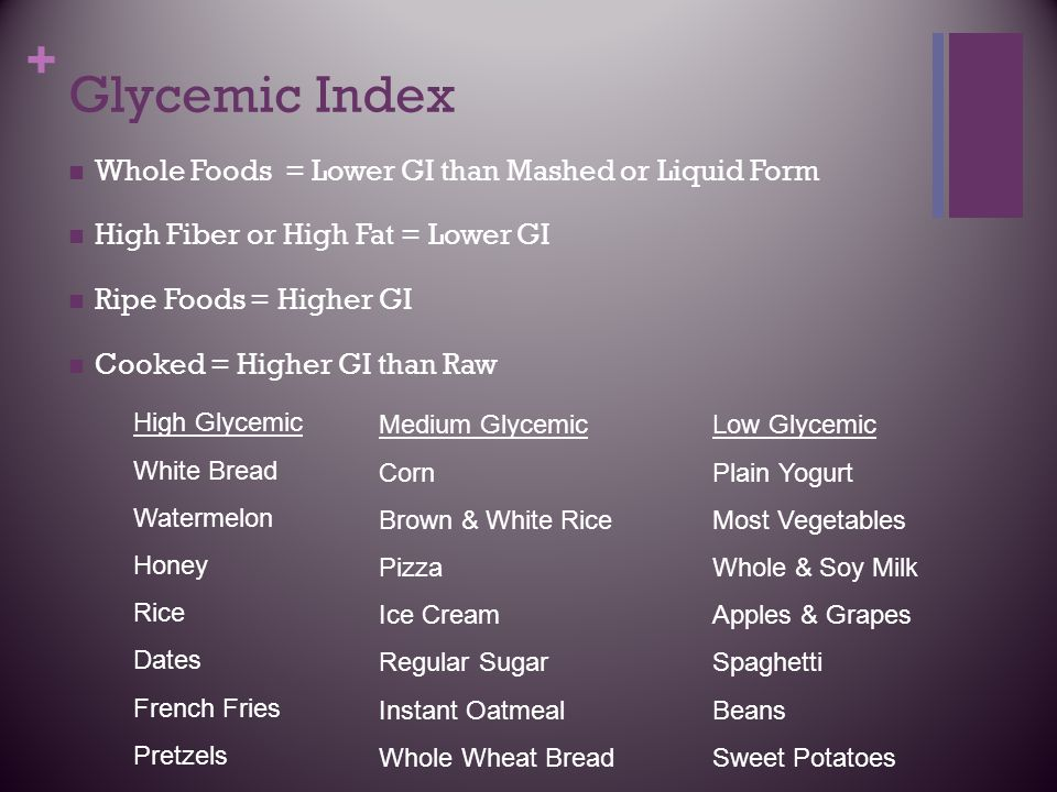 Glycemic Index Whole Foods = Lower GI than Mashed or Liquid Form