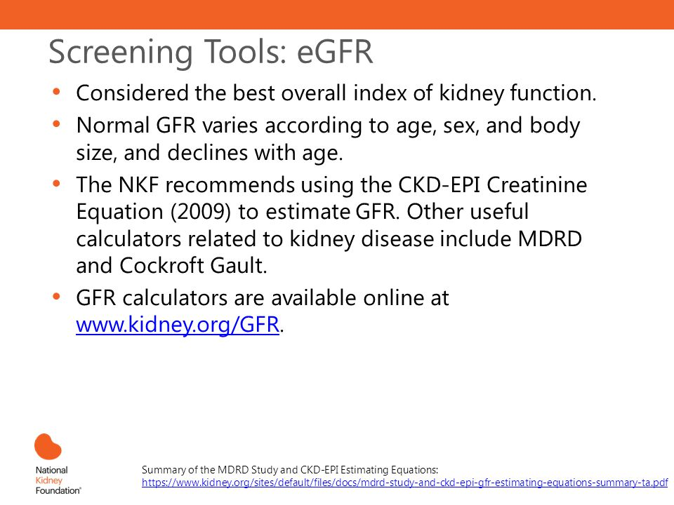 Screening Tools: eGFR Considered the best overall index of kidney function.