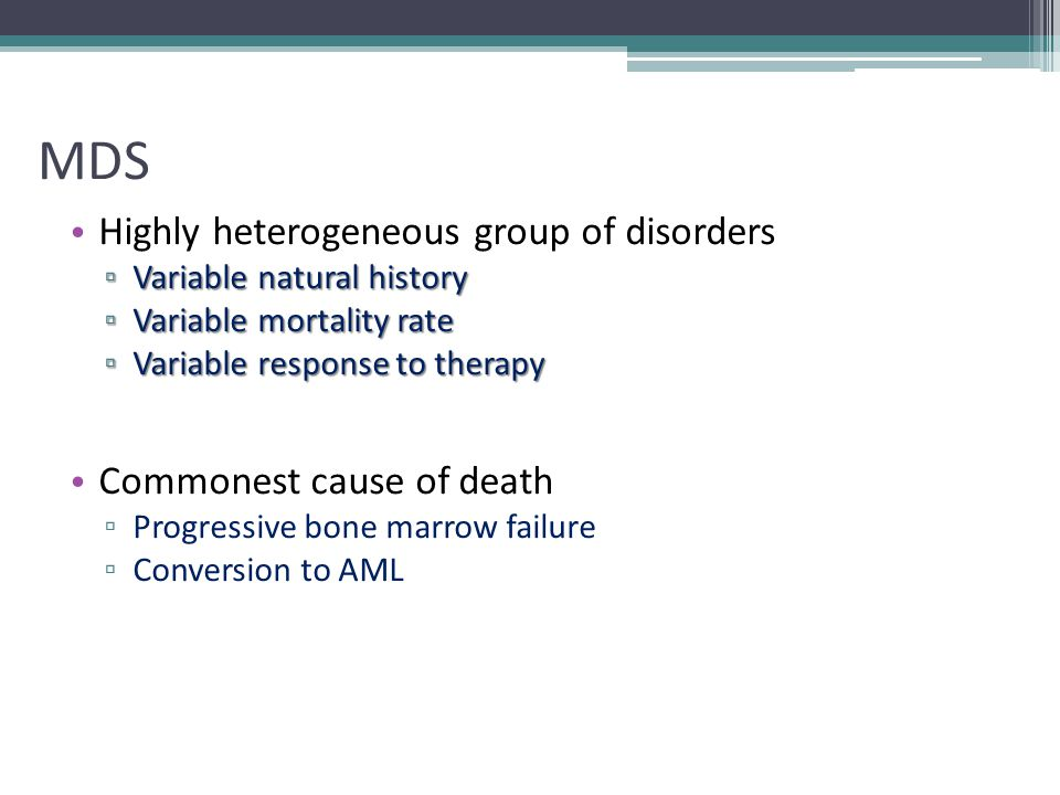 MDS Highly heterogeneous group of disorders Commonest cause of death