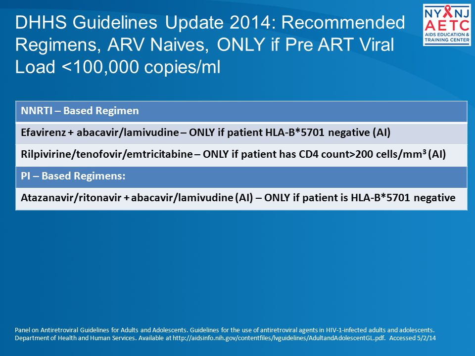 DHHS Guidelines Update 2014: Recommended Regimens, ARV Naives, ONLY if Pre ART Viral Load <100,000 copies/ml