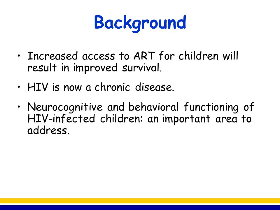 Background Increased access to ART for children will result in improved survival. HIV is now a chronic disease.