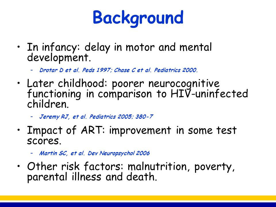 Background In infancy: delay in motor and mental development.