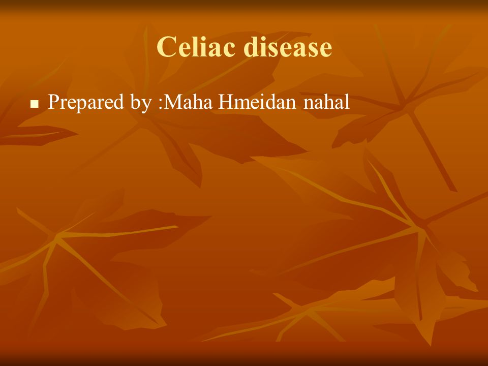 Celiac disease Prepared by :Maha Hmeidan nahal