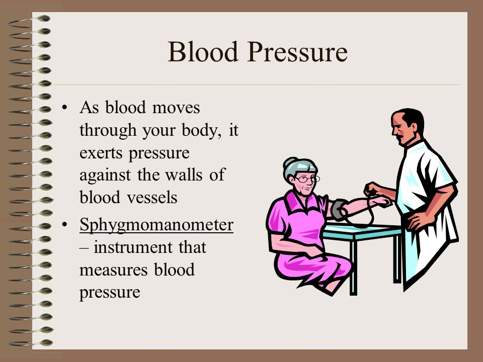 Blood Pressure As blood moves through your body, it exerts pressure against the walls of blood vessels.