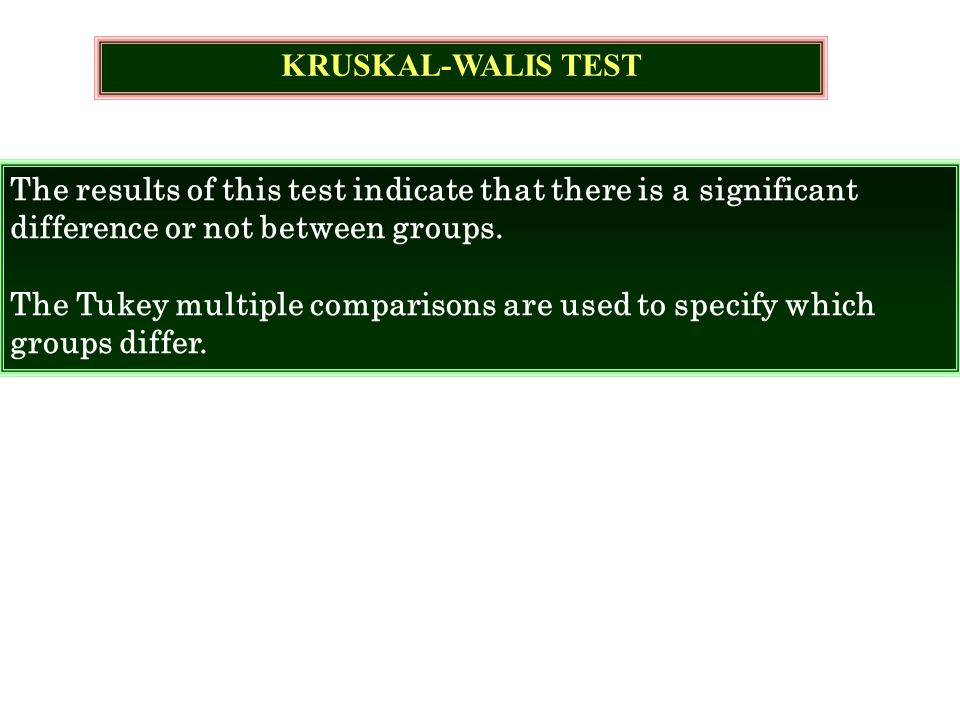 KRUSKAL-WALIS TEST The results of this test indicate that there is a significant difference or not between groups.