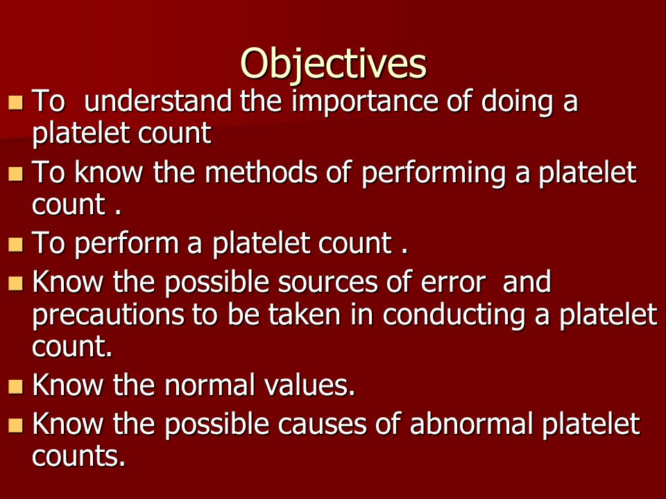 Objectives To understand the importance of doing a platelet count