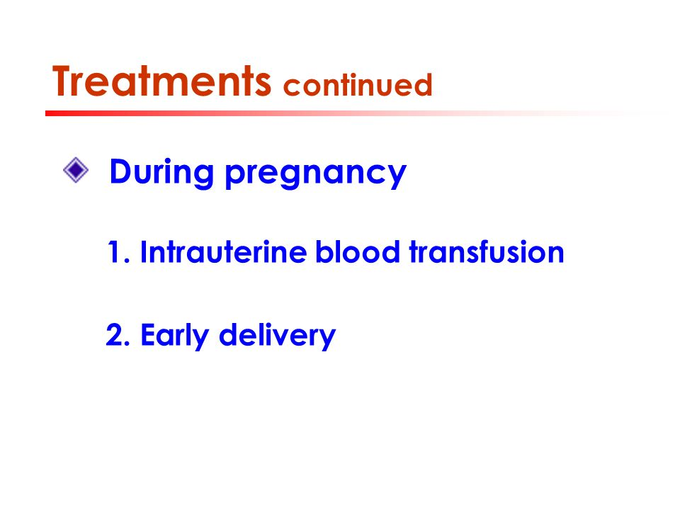 Treatments continued During pregnancy
