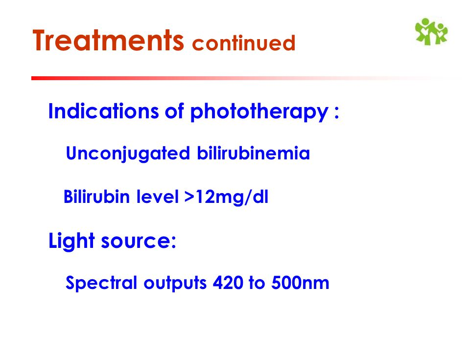 Treatments continued Indications of phototherapy : Light source: