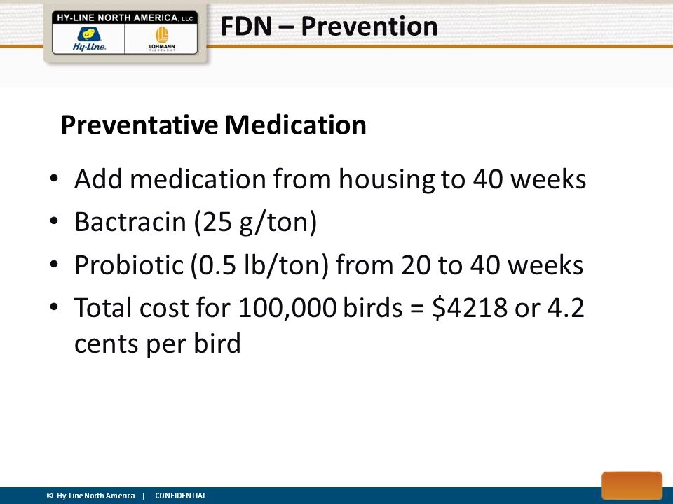 FDN – Prevention Preventative Medication. Add medication from housing to 40 weeks. Bactracin (25 g/ton)