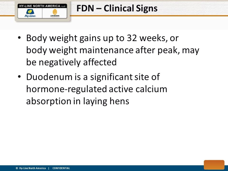 FDN – Clinical Signs Body weight gains up to 32 weeks, or body weight maintenance after peak, may be negatively affected.
