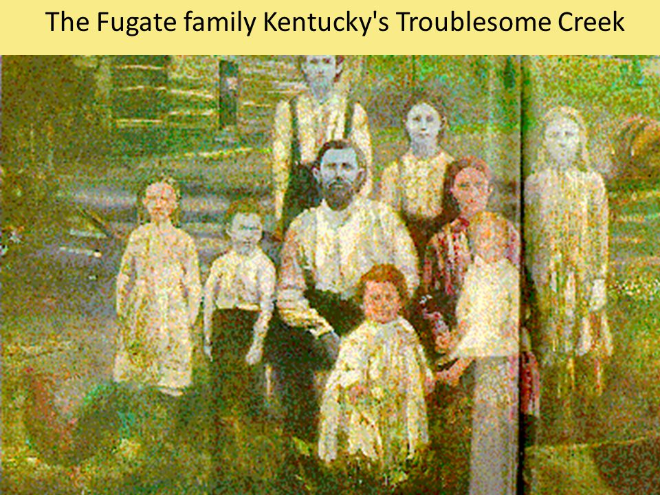 The Fugate family Kentucky s Troublesome Creek