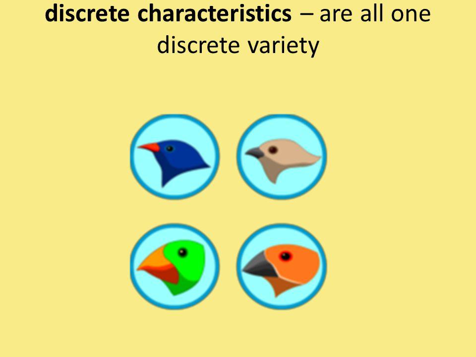 discrete characteristics – are all one discrete variety