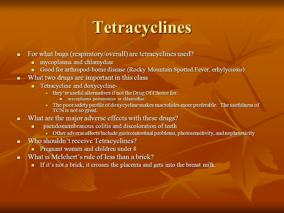 Tetracyclines For what bugs (respiratory/overall) are tetracyclines used mycoplasma and chlamydiae.