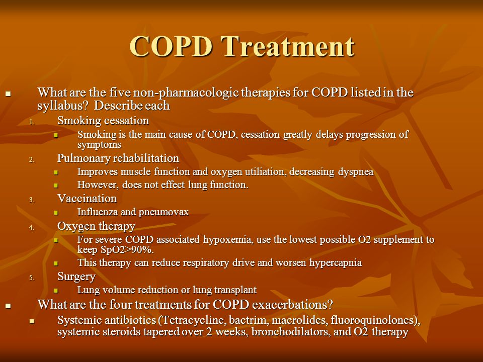 COPD Treatment What are the five non-pharmacologic therapies for COPD listed in the syllabus Describe each.