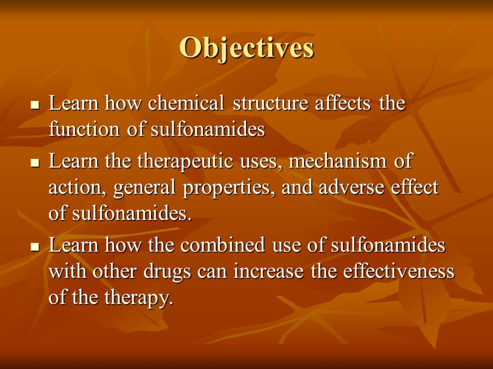 Objectives Learn how chemical structure affects the function of sulfonamides.