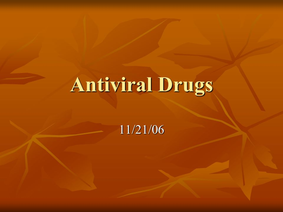 Antiviral Drugs 11/21/06