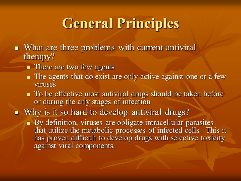 General Principles What are three problems with current antiviral therapy There are two few agents.