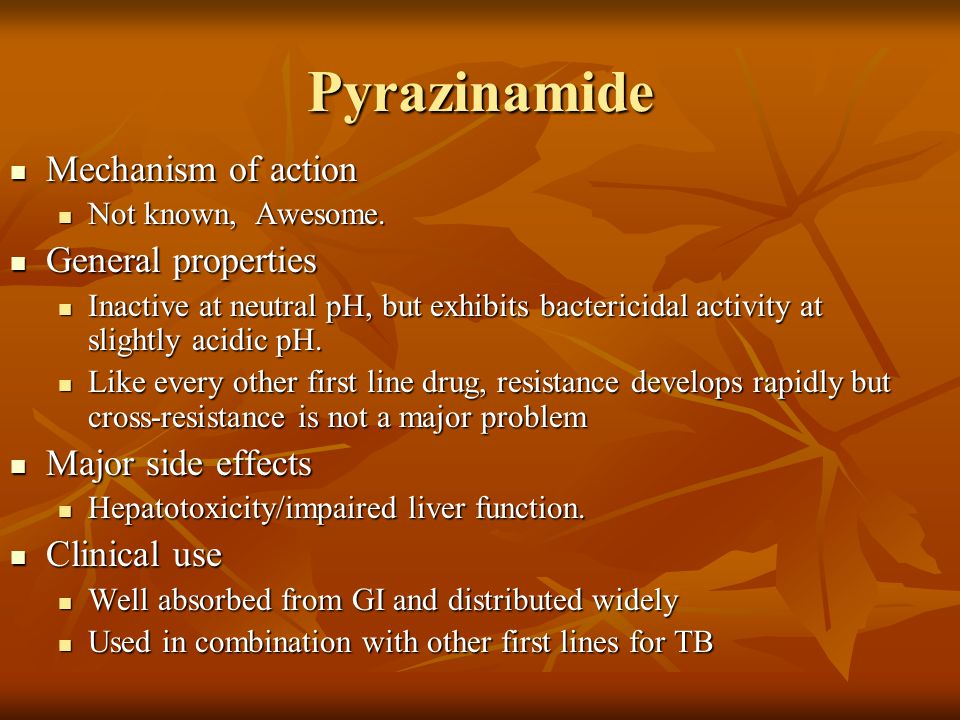 Pyrazinamide Mechanism of action General properties Major side effects