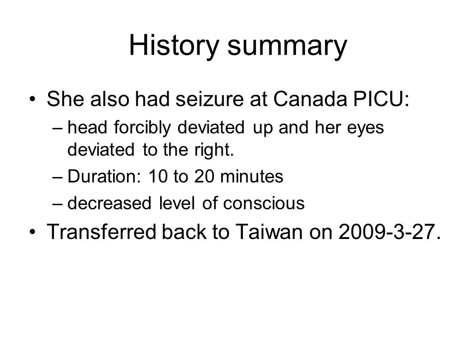 History summary She also had seizure at Canada PICU: