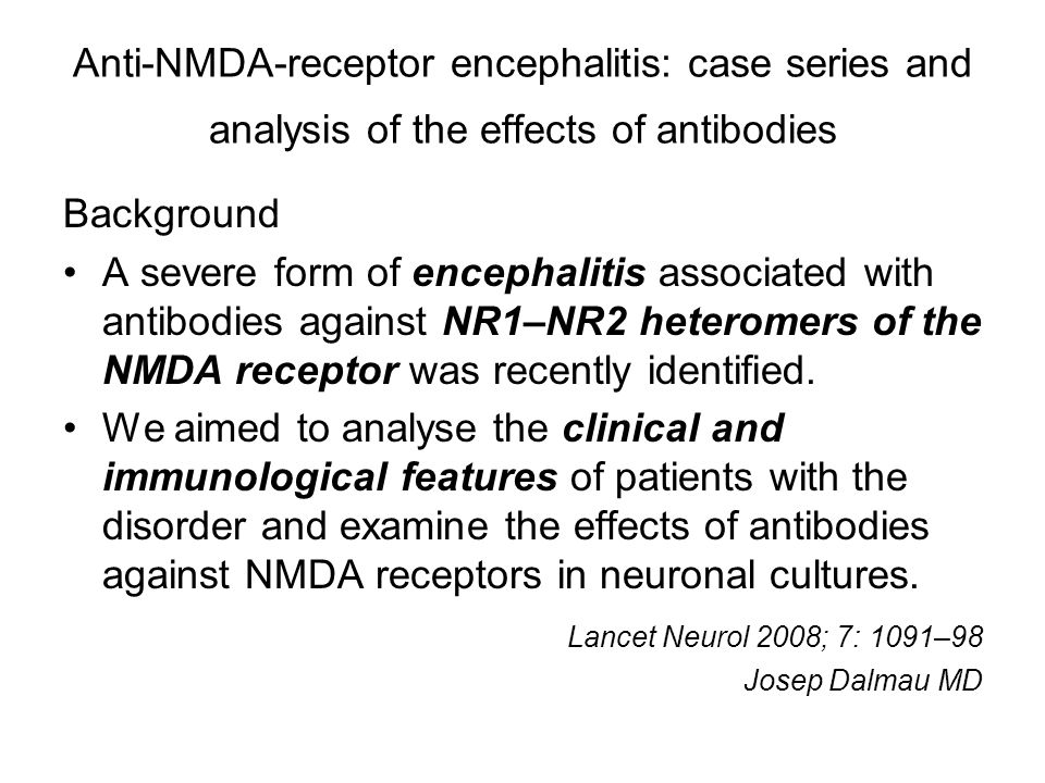 Anti-NMDA-receptor encephalitis: case series and analysis of the effects of antibodies