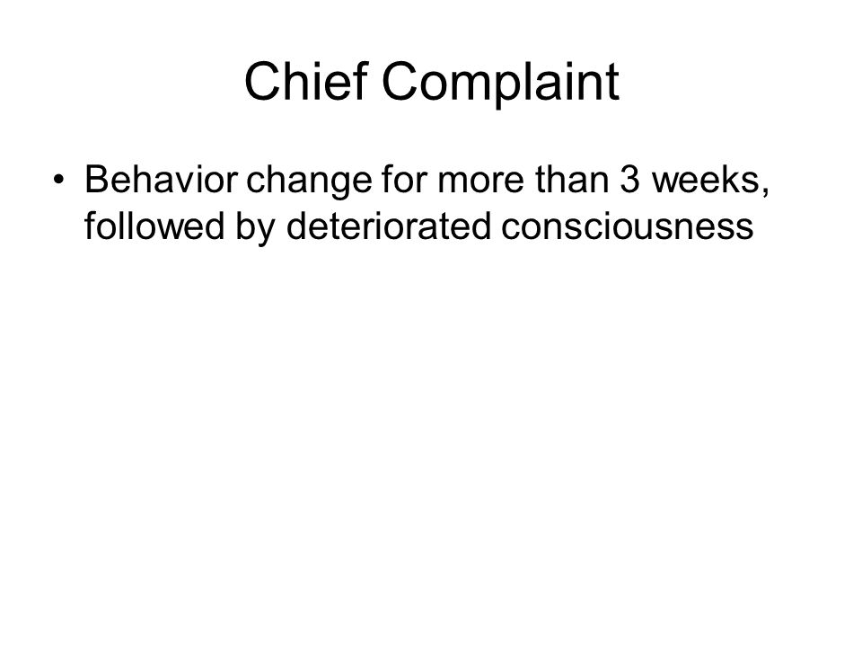 Chief Complaint Behavior change for more than 3 weeks, followed by deteriorated consciousness