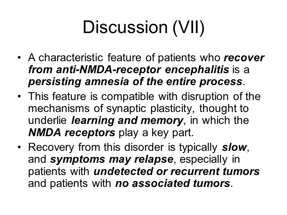 Discussion (VII) A characteristic feature of patients who recover from anti-NMDA-receptor encephalitis is a persisting amnesia of the entire process.