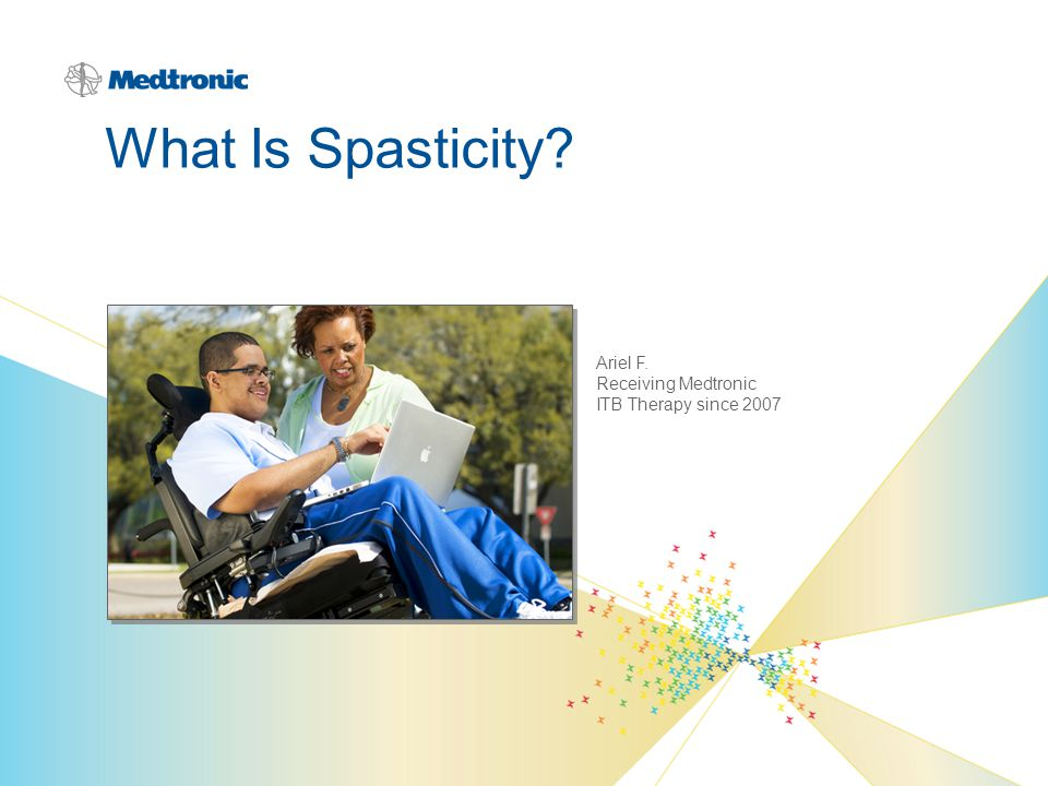 What Is Spasticity Ariel F. Receiving Medtronic ITB Therapy since 2007