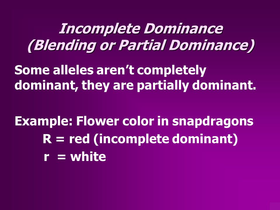 Incomplete Dominance (Blending or Partial Dominance)