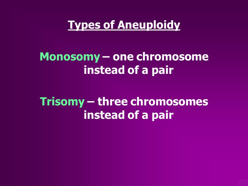 Monosomy – one chromosome instead of a pair