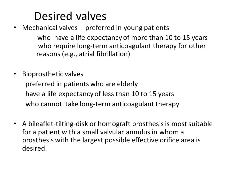 Desired valves Mechanical valves - preferred in young patients
